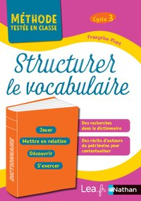 Structurer le vocabulaire - méthode testée en classe cycle 3 - cm1-cm2 - 2018
