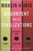 Discontent And Its Civilizations - Dispatches From Lahore, New York And London