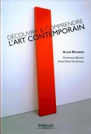 Alain BOURDIE, Dominique BÉNARD, Anne-Marie HOUDEVILLE- Découvrir et comprendre l'art contemporain
