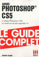Adobe Photoshop CS5 - Le guide complet