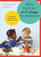 C.Quentin, B.Ekert - Bien parler avec la pédagogie Montessori (0-3 ans)