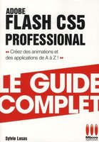 Adobe Flash CS5 Professional - Le guide complet