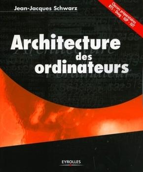 Jean-Jacques Schwarz- Architecture des ordinateurs