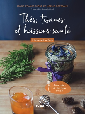 M.-F.Farré, N.Cotteaux- Thés, tisanes et boissons santé à faire soi-même