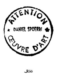 Daniel Spoerri - Attention oeuvre d'art