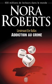Lieutenant Eve Dallas Tome 31 : Addiction au crime