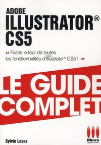 Adobe Illustrator CS5 - Le guide complet