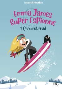 Emma james super espionne - Tome 1 chaud et froid