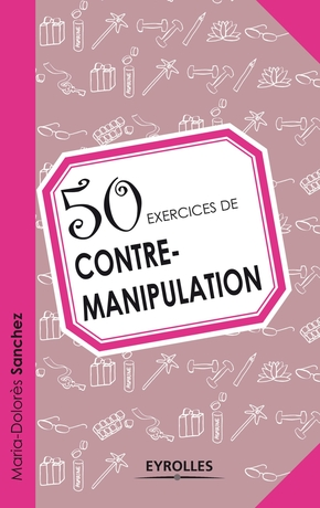 50 exercices de contre-manipulation