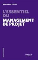 Jean-Claude Corbel - L'essentiel du management de projet