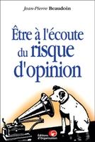 Jean-Pierre Beaudoin - Etre à l'écoute  du risque d'opinion