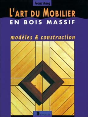 F. Karg- L'art du mobilier en bois massif
