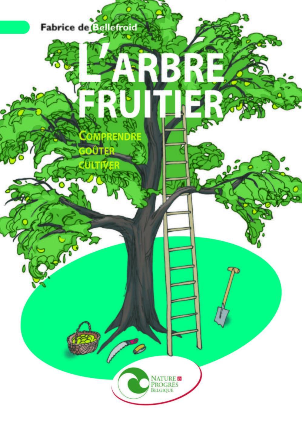 Comment Planter Un Arbre Fruitier l'arbre fruitier - comprendre, goûter, cultiver - f. de bellefroid -  librairie eyrolles