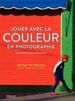 B.Peterson, S.Heide Schellenberg - Jouer avec la couleur en photographie
