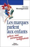 N.Montigneaux - Les marques parlent aux enfants grace aux personnages imaginaires