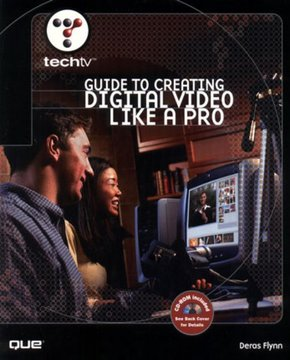TechTV's Guide to Creating Digital Video Like a Pro