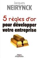 Jacques Neirynck - 5 règles d'or pour développer votre entreprise