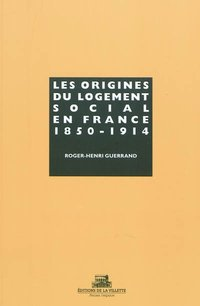 Les origines du logement social en France - Tome 1