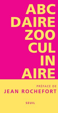 Abcdaire zooculinaire. ou quand l'imaginaire animal rejoint l'ineptie bestiale