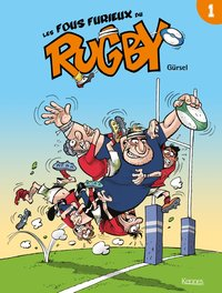 Les fous furieux du rugby - Tome 1