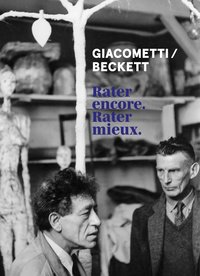 Giacometti / beckett - rater encore. rater mieux