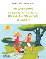 Couzon, Elizabeth ; Desprez, Angelique - 50 activités pour aider votre enfant à grandir heureux
