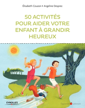 Couzon, Elizabeth ; Desprez, Angelique- 50 activités pour aider votre enfant à grandir heureux
