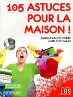 Marie-France Corre, Aurélie de Varax - 105  astuces pour la maison !