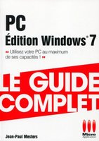 PC - Le guide complet - Edition Windows 7