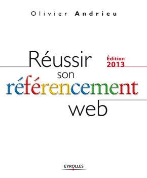 O.Andrieu- Réussir son référencement Web 2013