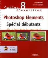 Bruneau, Cyril; Richebe, Bernard - Cahier n° 8 d'exercices Photoshop Elements