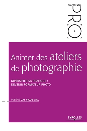 F.Gay Jacob Vial- Animer des ateliers de photographie