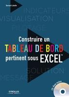 Bernard LEBELLE - Construire un tableau de bord pertinent sous excel tm (avec cd rom)