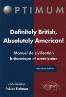 Definitely British, Absolutely American ! Manuel de civilisation britannique et américaine, 2e édition, Edition en anglais