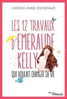 C.-A.Eschenazi - Les 12 travaux d'Emeraude Kelly qui voulait changer sa vie