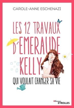 C.-A.Eschenazi- Les 12 travaux d'Emeraude Kelly qui voulait changer sa vie