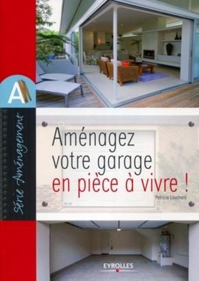Patricia Louchard- Aménagez votre garage en pièce à vivre !