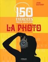 John Easterby - 150 exercices pour se lancer dans la photo