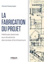 M.Possompès - La fabrication du projet méthode destinée aux étudiants des écoles d'architecture