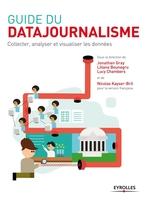 J.Gray, L.Bounegru, L.Chambers, N.Kayser-Bril, Collectif Eyrolles - Guide du datajournalisme