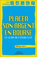 Philippe Mosca - Placer son argent en bourse guide de l'epargnant