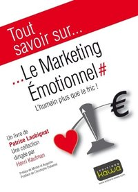 Tout savoir sur... Le marketing émotionnel