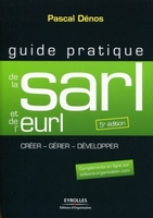 P.Dénos - Guide pratique de la sarl et de l'eurl. creer, gerer, developper. complements en