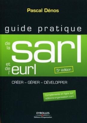 P.Dénos- Guide pratique de la sarl et de l'eurl. creer, gerer, developper. complements en