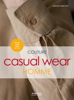 C.Beneytout, F.Darruau-Gaymelot- Couture casual wear homme. patrons a taille reelle 36 a 46
