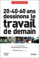 Dominique Thierry - 20 40 60 ans dessinons le travai l de demain
