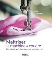 Nicole Vasbinder - Maîtriser sa machine à coudre