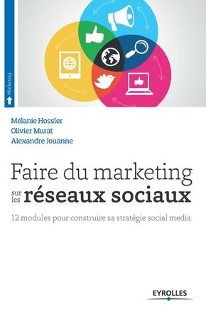 Hossler, Melanie; Murat, Olivier- Faire du marketing sur les reseaux sociaux