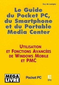 Le guide du Pocket PC, du Smartphone et du Portable Media Center