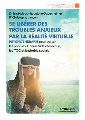 E.Malbos, R.Oppenheimer, C.Lançon- Se libérer des troubles anxieux par la réalité virtuelle